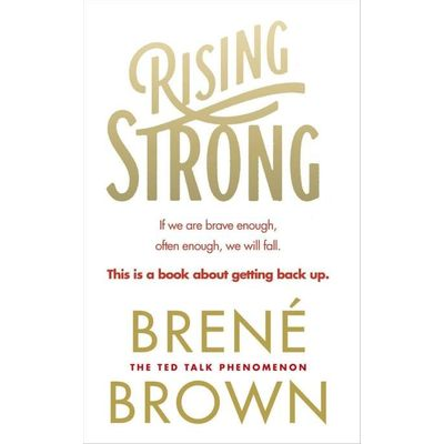 Rising Strong: How The Ability To Reset Transforms The Way We Live. Love. Parent. And Lead