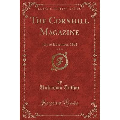 The Cornhill Magazine, Vol. 46 - July To December, 1882 (Classic Reprint)