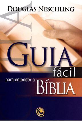 Guia Fácil Para Entender A Bíblia - Neschling,Douglas   Nisrs.org