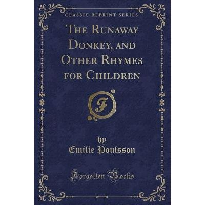 The Runaway Donkey, And Other Rhymes For Children (Classic Reprint)