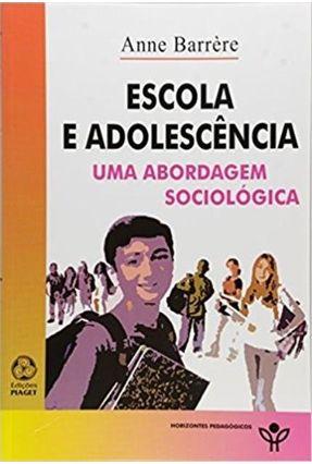 Escola e Adolescência - Uma Abordagem Sociológica - Col. Horizontes Pedagógicos - Barrère,Anne | Nisrs.org
