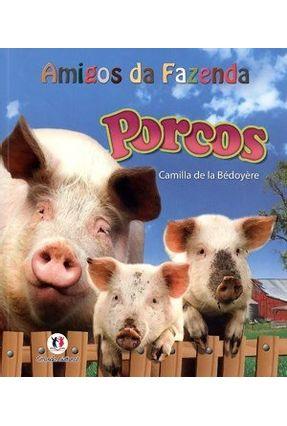 Porcos - Col. Amigos da Fazenda - Bedoyere,Camilla  de La | Nisrs.org