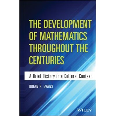 The Development of Mathematics Throughout the Centuries - A Brief History in a Cultural Context