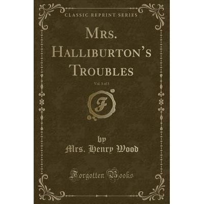 Mrs. Halliburton's Troubles, Vol. 1 Of 3 (Classic Reprint)
