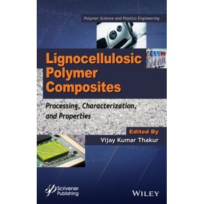 Lignocellulosic Polymer Composites - Processing, Characterization, and Properties