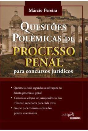 Questões Polêmicas de Processo Penal Para Concursos Jurídicos - Pereira,Marcio   Tagrny.org