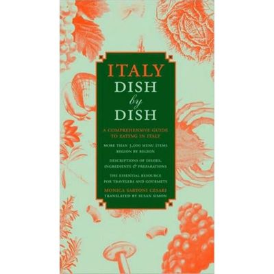 Italy Dish By Dish - a Comprehensive Guide To Eating In Italy