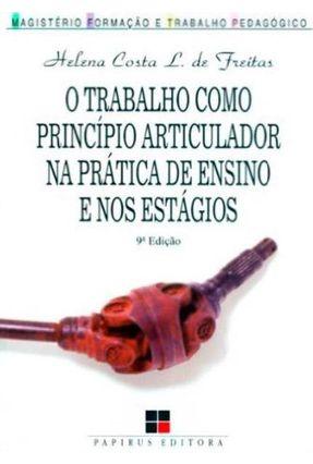 Trabalho Como Principio Articulador na Prat. Ensino - Freitas,Helena Costa L. Do pdf epub