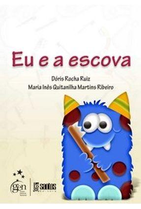 Dentista Não É Coisa do Outro Mundo - Eu e a Escova - 2 Vols. - Ruiz,Doris Rocha Ribeiro,Maria Ines Quintilha Martins pdf epub