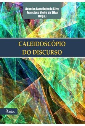 Caleidoscópio do Discurso - Silva,Ananias Agostinho Da Silva,Francisco Viera Da | Nisrs.org