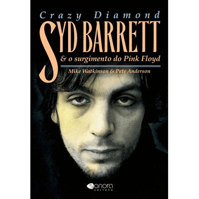 Crazy Diamond - Syd Barrett e o Surgimento do Pink Floyd