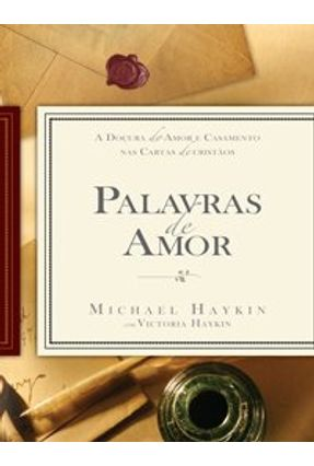 Palavras de Amor - A Doçura do Amor e Casamento Nas Cartas de Cristãos - Haykin,Michael pdf epub