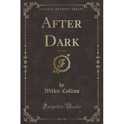 After Dark, Vol. 1 Of 2 (Classic Reprint)