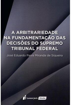 A Arbitrariedade na Fundamentação Das Decisões do Supremo Tribunal Federal - Siqueira,José Eduardo Paiva Miranda De pdf epub