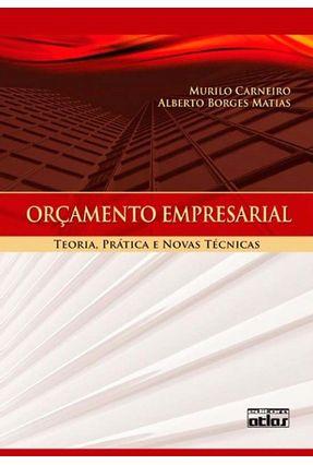 Orçamento Empresarial - Teoria, Prática e Novas Técnicas - Matias,Alberto Borges Carneiro,Murilo | Hoshan.org