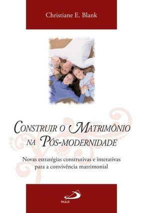 Construir o Matrimonio na Posmodernidade - Blank,Christiane E.   Hoshan.org