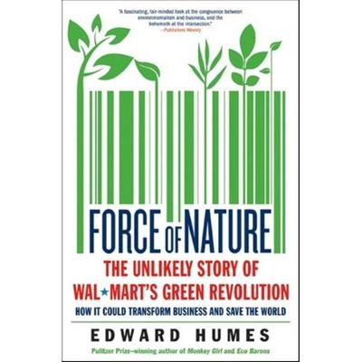 Force Of Nature - The Unlikely Story Of Wal-mart's Green Revolution