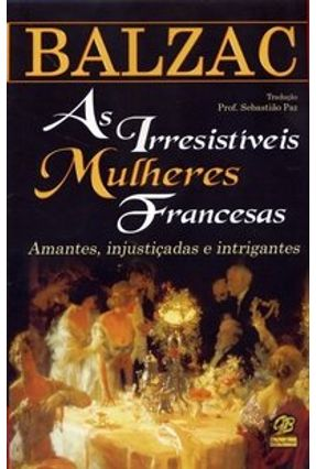 As Irresistíveis Mulheres Francesas - Amantes, Injustiçadas e Intrigantes