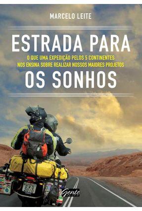 Estrada Para Os Sonhos - o Que Uma Expedição Pelos 5 Continentes Nos Ensina Sobre Realizar...
