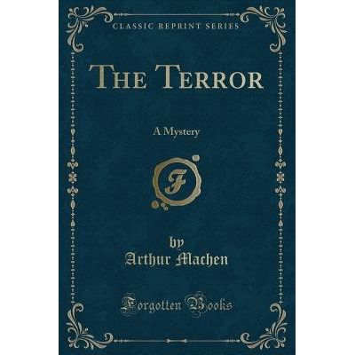 The Terror - A Mystery (Classic Reprint)