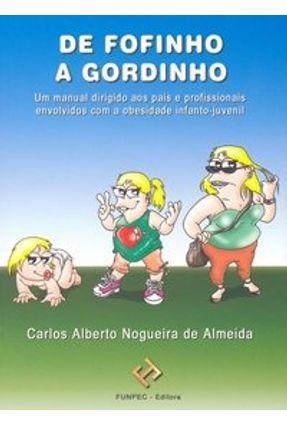De Fofinho a Gordinho - Um Manual Dirigido aos Pais e Profissionais - Almeida,Carlos Alberto Nogueira de pdf epub