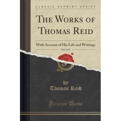 The Works Of Thomas Reid, Vol. 3 Of 4 - With Account Of His Life And Writings (Classic Reprint)