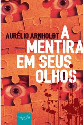 A Mentira Em Seus Olhos - Arnholdt,Aurélio pdf epub
