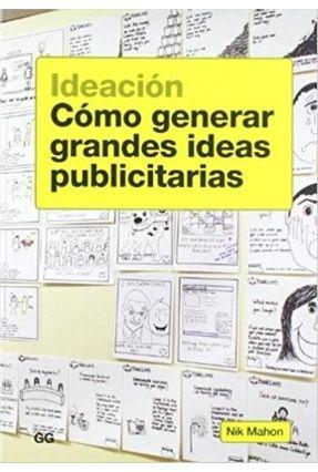 Ideacion - Como Gerar Grandes Ideias Publicitarias - Mahon,Nik | Tagrny.org