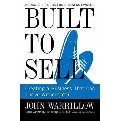 Built To Sell - Creating A Business That Can Thrive Without You