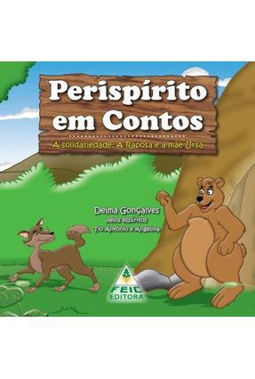 A Raposa e A Mãe Ursa - Perispírito Em Contos - Gonçalves ,Delma | Tagrny.org