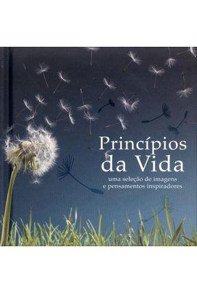 Princípios da Vida - Uma Seleção de Pensamentos e Imagens Inspiradores - Vários | Tagrny.org