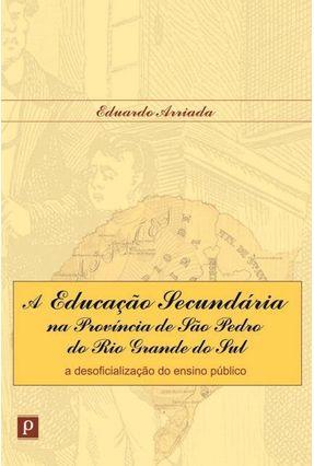 A Educação Secundária Na Província De São Pedro Do Rio Grande Do Sul - Eduardo Arriada | Hoshan.org