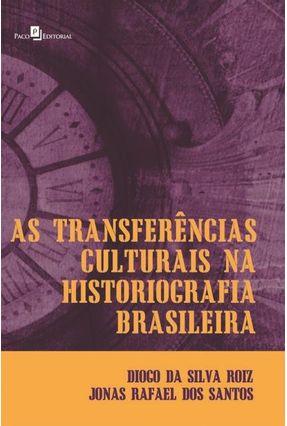 As Transferências Culturais Na Historiografia Brasileira: - Diogo da Silva Roiz Jonas Rafael dos Santos | Hoshan.org
