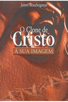 O Clone de Cristo a Sua Imagem