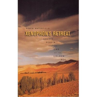 Xenophon's Retreat - Greece, Persia, And The End Of The Golden Age