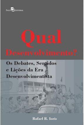 Qual Desenvolvimento? - Os Debates, Sentidos E Lições Da Era Desenvolvimentista - Ioris,Rafael Rossotto pdf epub