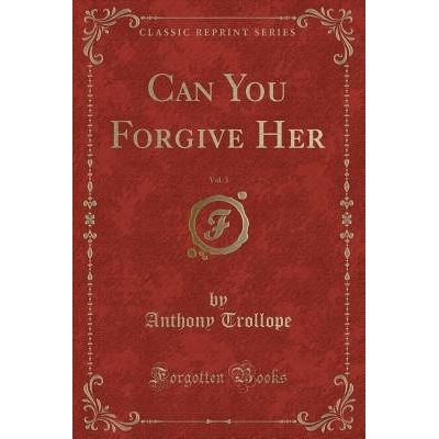Can You Forgive Her, Vol. 3 (Classic Reprint)