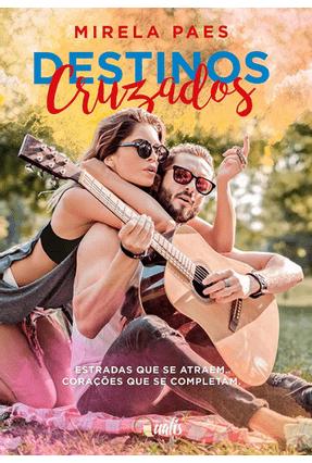 Destinos Cruzados - Estradas Que Se Atraem, Corações Que Se Completam - Paes,Mirela | Tagrny.org
