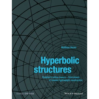 Hyperbolic Structures - Shukhov's Lattice Towers - Forerunners of Modern Lightweight Construction