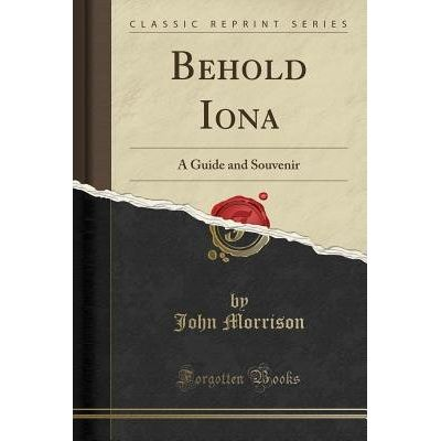 Behold Iona - A Guide And Souvenir (Classic Reprint)