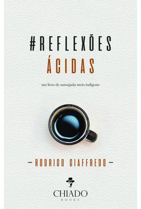 Reflexões Ácidas - Um Livro De Autoajuda Meio Indigesto -  pdf epub