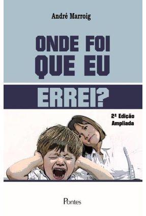 Onde Foi Que Eu Errei?  - 2ª Ed. Ampliada - Marroig,André   Hoshan.org
