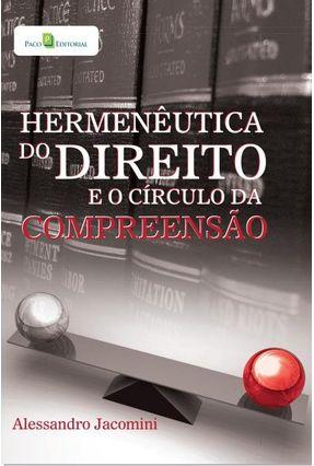 Hermenêutica Do Direito E O Círculo Da Compreensão - Alessandro Jacomini | Tagrny.org