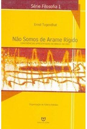 Não Somos de Arame Rígido  Série Filosofia 1 - Tugendhat,Ernst | Hoshan.org