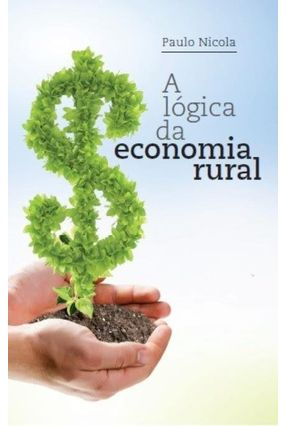 A Lógica da Economia Rural - Nicola,Paulo | Tagrny.org