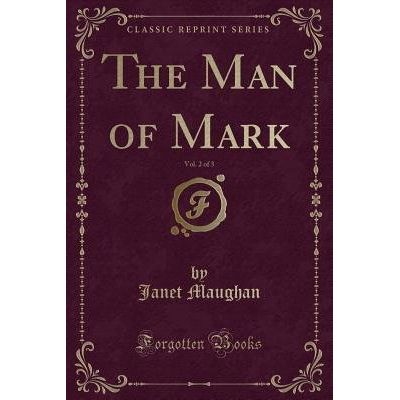 The Man Of Mark, Vol. 2 Of 3 (Classic Reprint)