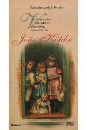 Um Estudo Sobre Versos Para Os Pequeninos, Manuscritos De João Köpke - Ferreira,Norma Sandra De A. pdf epub