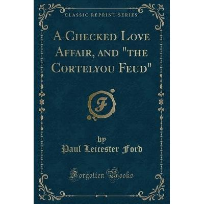 "A Checked Love Affair, And ""The Cortelyou Feud"" (Classic Reprint)"