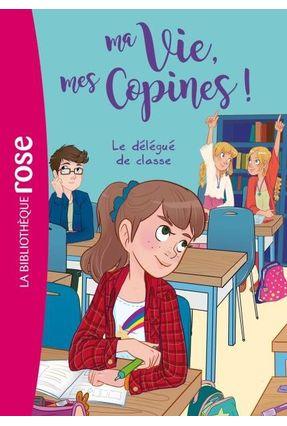 Ma Vie, Mes Copines - Tome 2 - Le Délégué De Classe - Hachette Fr | Hoshan.org