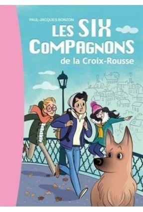 Les Six Compagnons - Tome 1 - Les Six Compagnons De La Croix Rousse - Bonzon,Paul-Jacques | Nisrs.org